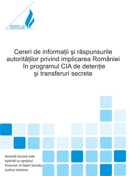 Cereri de informatii si raspunsurile autoritatilor privind implicarea Romaniei in programul CIA de detentie si transferuri secrete