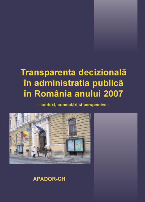Transparenţa decizională în administraţia publică în România anului 2007 - context, constatări şi perspective